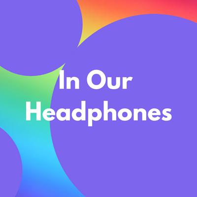 In Our Headphones: June 2021