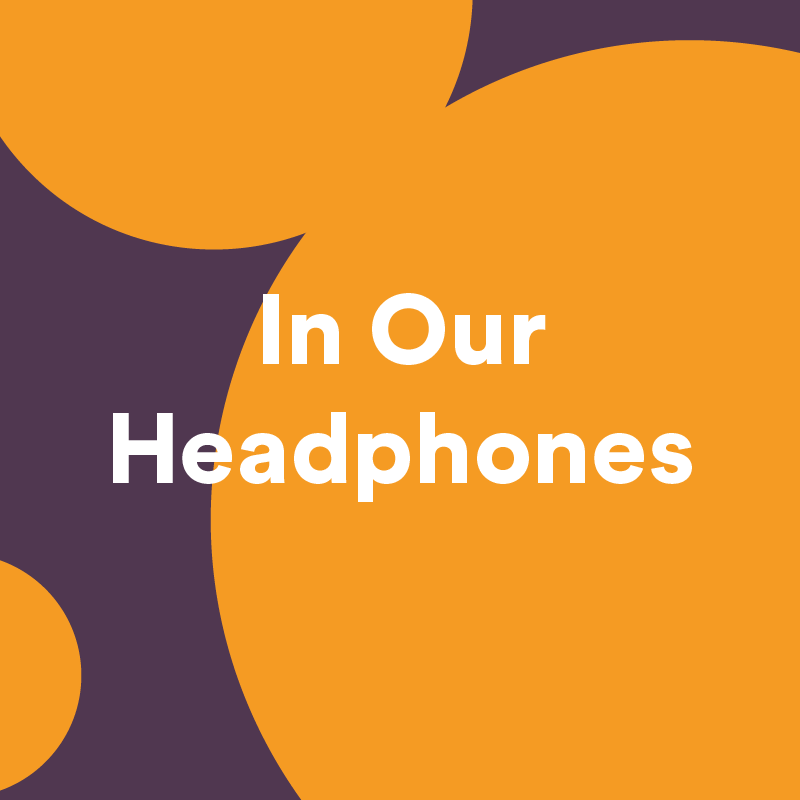 In Our Headphones: July 2021