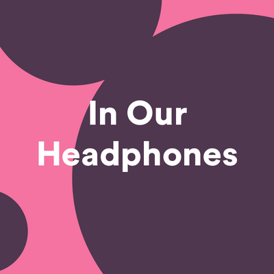 In Our Headphones: August 2021